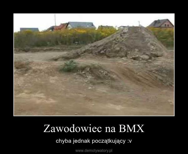 Zawodowiec na BMX – chyba jednak początkujący :v