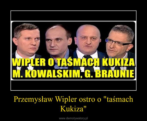 """Przemysław Wipler ostro o """"taśmach Kukiza"""" –"""