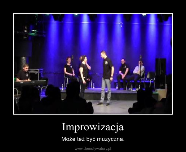 Improwizacja – Może też być muzyczna.