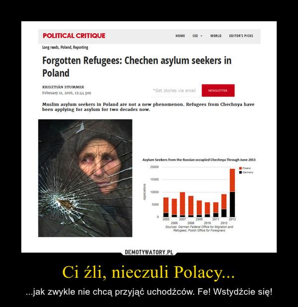 Ci źli, nieczuli Polacy... – ...jak zwykle nie chcą przyjąć uchodźców. Fe! Wstydźcie się!