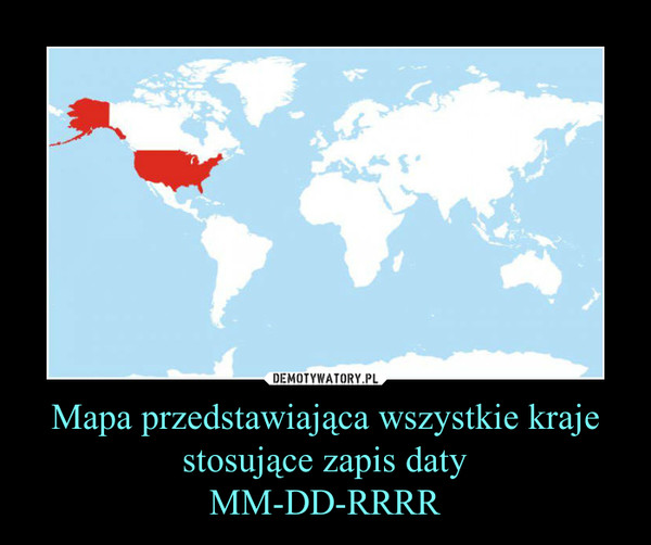 Mapa przedstawiająca wszystkie kraje stosujące zapis datyMM-DD-RRRR –