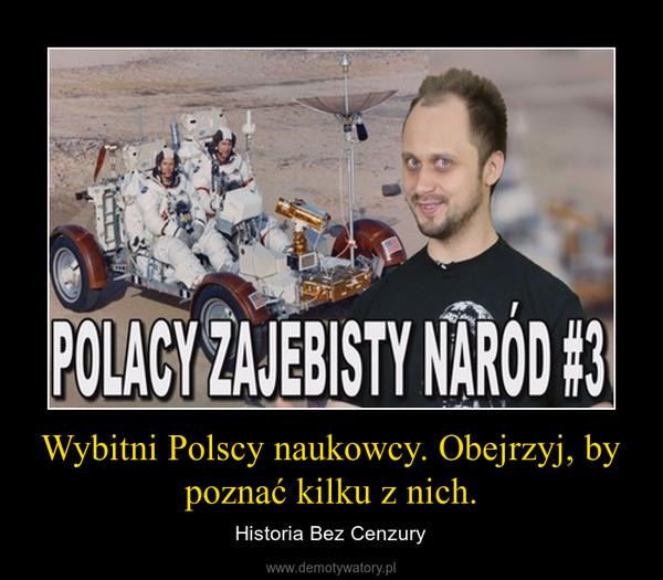 Wybitni Polscy naukowcy. Obejrzyj, by poznać kilku z nich. – Historia Bez Cenzury