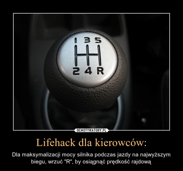 """Lifehack dla kierowców: – Dla maksymalizacji mocy silnika podczas jazdy na najwyższym biegu, wrzuć """"R"""", by osiągnąć prędkość rajdową"""