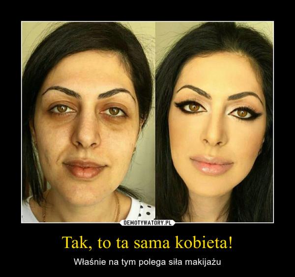 Tak, to ta sama kobieta! – Właśnie na tym polega siła makijażu
