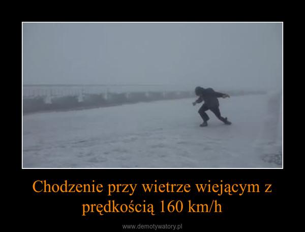 Chodzenie przy wietrze wiejącym z prędkością 160 km/h –