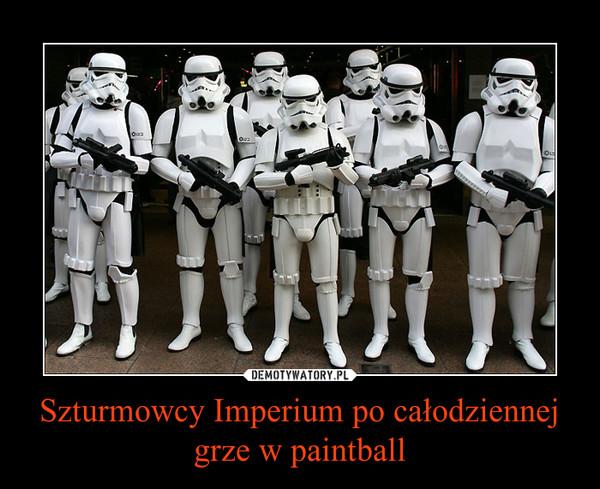 Szturmowcy Imperium po całodziennej grze w paintball –