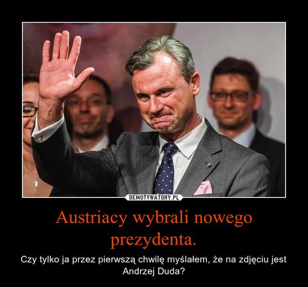 Austriacy wybrali nowego prezydenta. – Czy tylko ja przez pierwszą chwilę myślałem, że na zdjęciu jest Andrzej Duda?