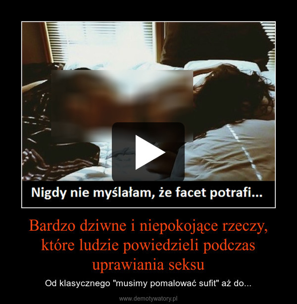 """Bardzo dziwne i niepokojące rzeczy, które ludzie powiedzieli podczas uprawiania seksu – Od klasycznego """"musimy pomalować sufit"""" aż do..."""