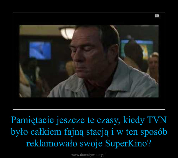 Pamiętacie jeszcze te czasy, kiedy TVN było całkiem fajną stacją i w ten sposób reklamowało swoje SuperKino? –