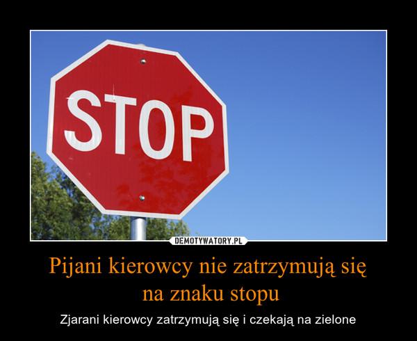 Pijani kierowcy nie zatrzymują się na znaku stopu – Zjarani kierowcy zatrzymują się i czekają na zielone