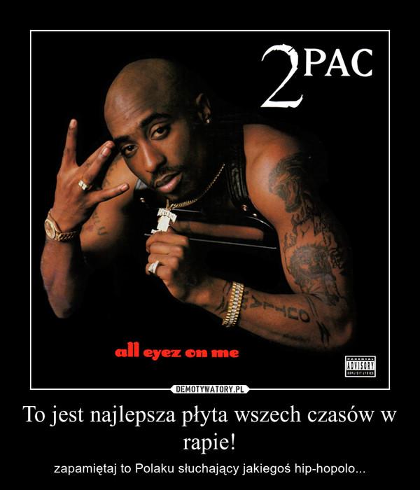 To jest najlepsza płyta wszech czasów w rapie! – zapamiętaj to Polaku słuchający jakiegoś hip-hopolo...