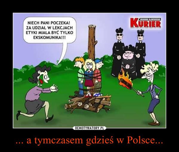 ... a tymczasem gdzieś w Polsce... –