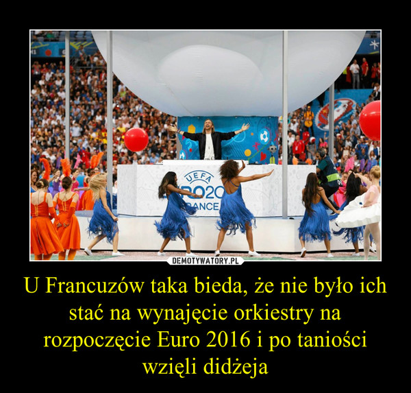 U Francuzów taka bieda, że nie było ich stać na wynajęcie orkiestry na rozpoczęcie Euro 2016 i po taniości wzięli didżeja –
