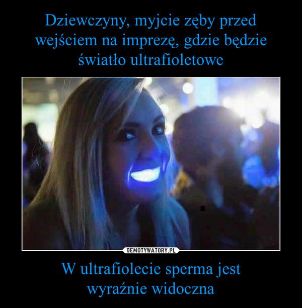 W ultrafiolecie sperma jestwyraźnie widoczna –