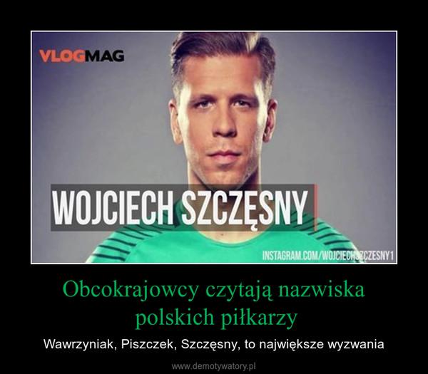 Obcokrajowcy czytają nazwiska polskich piłkarzy – Wawrzyniak, Piszczek, Szczęsny, to największe wyzwania