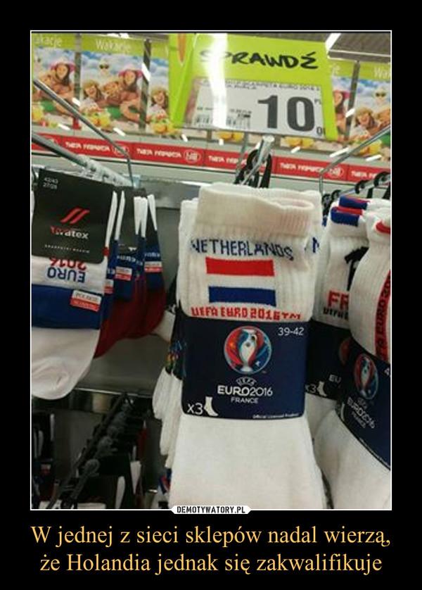 W jednej z sieci sklepów nadal wierzą, że Holandia jednak się zakwalifikuje –
