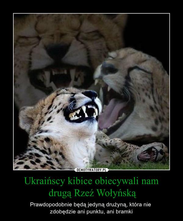 Ukraińscy kibice obiecywali nam drugą Rzeź Wołyńską – Prawdopodobnie będą jedyną drużyną, która nie zdobędzie ani punktu, ani bramki