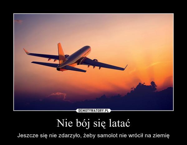 Nie bój się latać – Jeszcze się nie zdarzyło, żeby samolot nie wrócił na ziemię