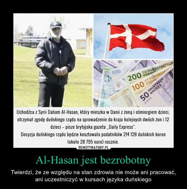 Al-Hasan jest bezrobotny – Twierdzi, że ze względu na stan zdrowia nie może ani pracować, ani uczestniczyć w kursach języka duńskiego