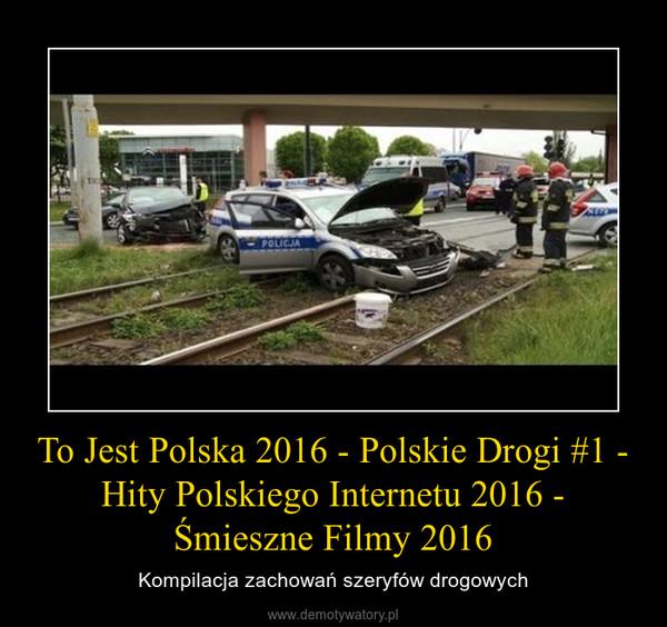 To Jest Polska 2016 - Polskie Drogi #1 - Hity Polskiego Internetu 2016 - Śmieszne Filmy 2016 – Kompilacja zachowań szeryfów drogowych