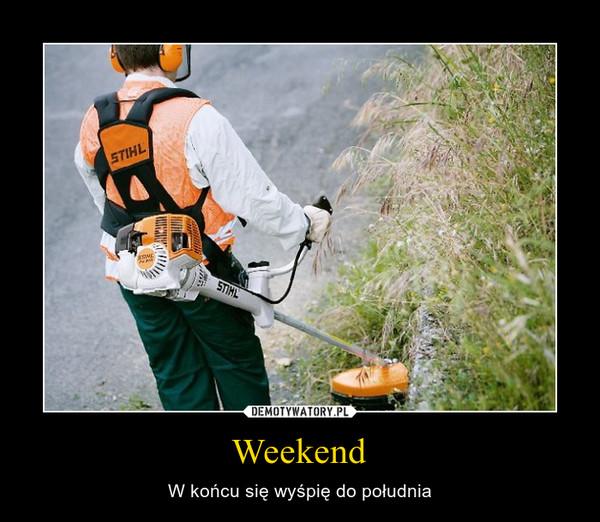 Weekend – W końcu się wyśpię do południa