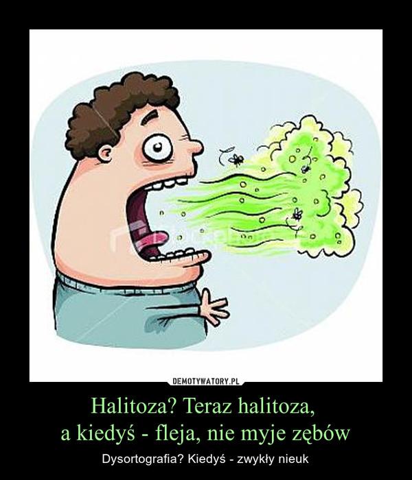 Halitoza? Teraz halitoza, a kiedyś - fleja, nie myje zębów – Dysortografia? Kiedyś - zwykły nieuk