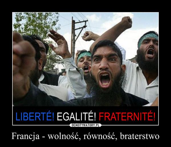 Francja - wolność, równość, braterstwo –
