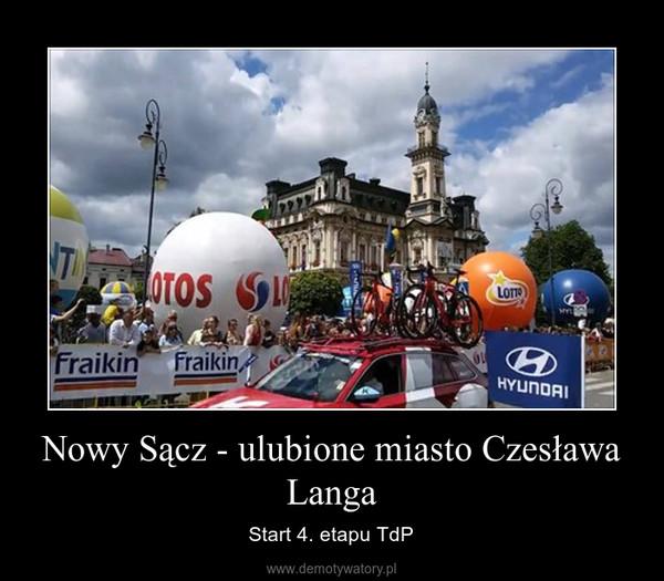 Nowy Sącz - ulubione miasto Czesława Langa – Start 4. etapu TdP