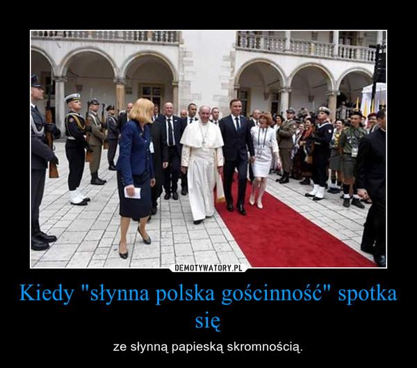 """Kiedy """"słynna polska gościnność"""" spotka się – ze słynną papieską skromnością."""