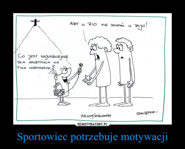 Sportowiec potrzebuje motywacji –