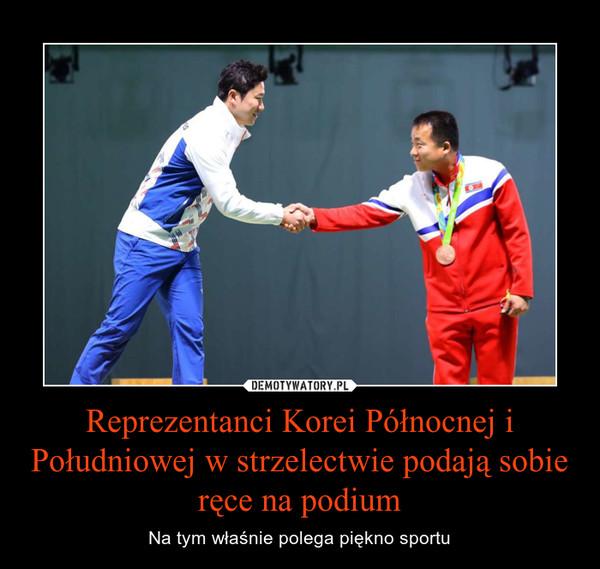 Reprezentanci Korei Północnej i Południowej w strzelectwie podają sobie ręce na podium – Na tym właśnie polega piękno sportu