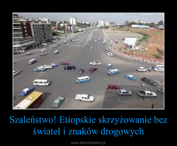 Szaleństwo! Etiopskie skrzyżowanie bez świateł i znaków drogowych –