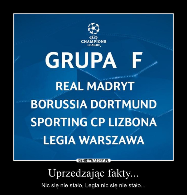 Uprzedzając fakty... – Nic się nie stało, Legia nic się nie stało...