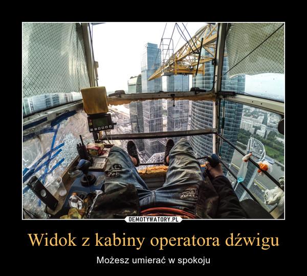 Widok z kabiny operatora dźwigu – Możesz umierać w spokoju