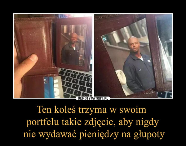 Ten koleś trzyma w swoim portfelu takie zdjęcie, aby nigdy nie wydawać pieniędzy na głupoty –