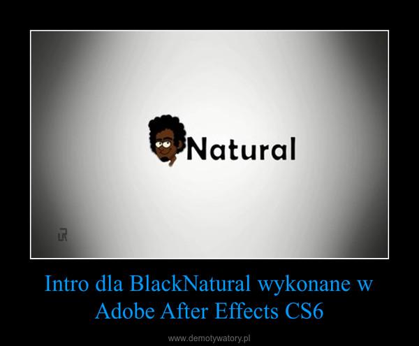 Intro dla BlackNatural wykonane w Adobe After Effects CS6 –