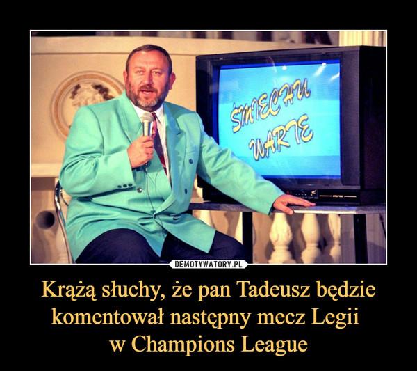Krążą słuchy, że pan Tadeusz będzie komentował następny mecz Legii w Champions League –