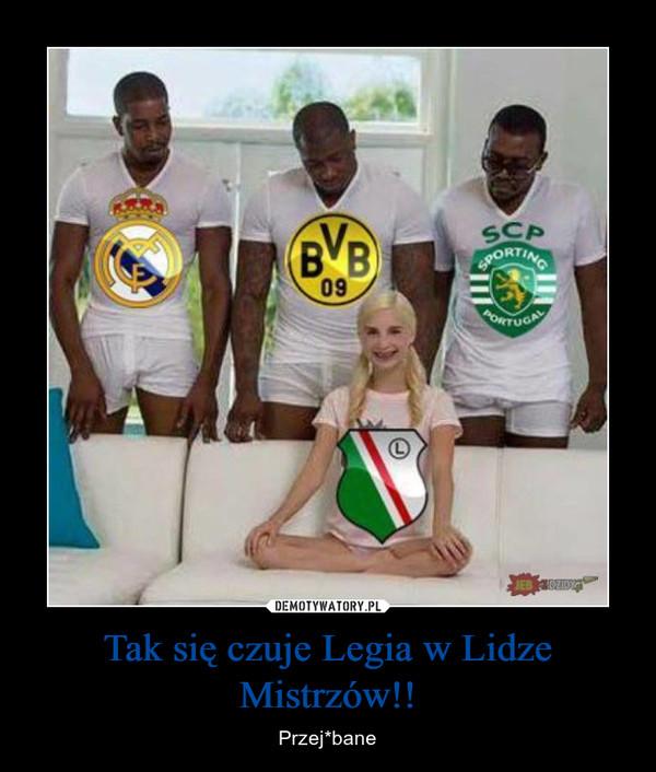 Tak się czuje Legia w Lidze Mistrzów!! – Przej*bane