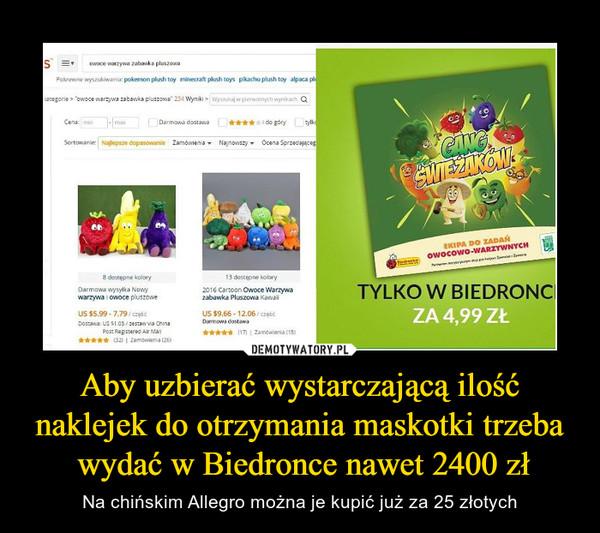 Aby uzbierać wystarczającą ilość naklejek do otrzymania maskotki trzeba wydać w Biedronce nawet 2400 zł – Na chińskim Allegro można je kupić już za 25 złotych