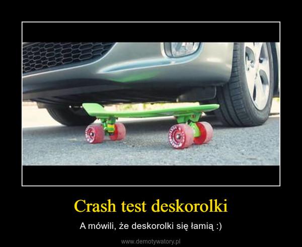 Crash test deskorolki – A mówili, że deskorolki się łamią :)