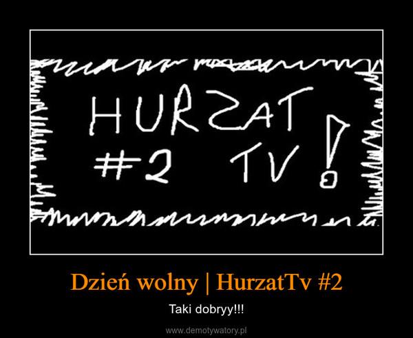 Dzień wolny   HurzatTv #2 – Taki dobryy!!!