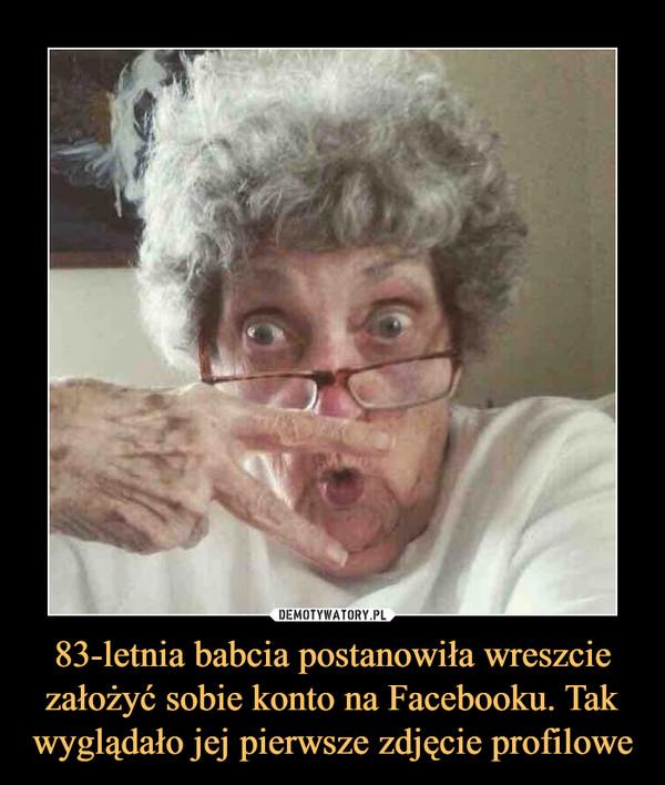 83-letnia babcia postanowiła wreszcie założyć sobie konto na Facebooku. Tak wyglądało jej pierwsze zdjęcie profilowe –