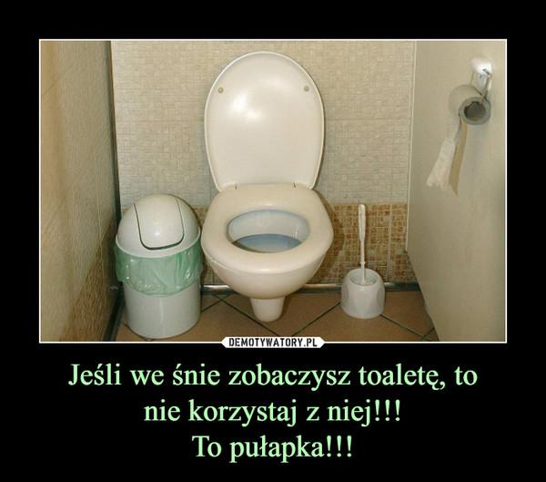 Jeśli we śnie zobaczysz toaletę, tonie korzystaj z niej!!!To pułapka!!! –