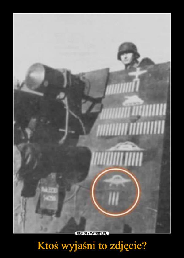 Ktoś wyjaśni to zdjęcie? –