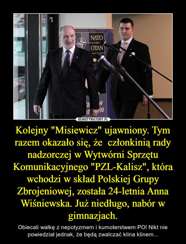 """Kolejny """"Misiewicz"""" ujawniony. Tym razem okazało się, że  członkinią rady nadzorczej w Wytwórni Sprzętu Komunikacyjnego """"PZL-Kalisz"""", która wchodzi w skład Polskiej Grupy Zbrojeniowej, została 24-letnia Anna Wiśniewska. Już niedługo, n – Obiecali walkę z nepotyzmem i kumoterstwem PO! Nikt nie powiedział jednak, że będą zwalczać klina klinem..."""