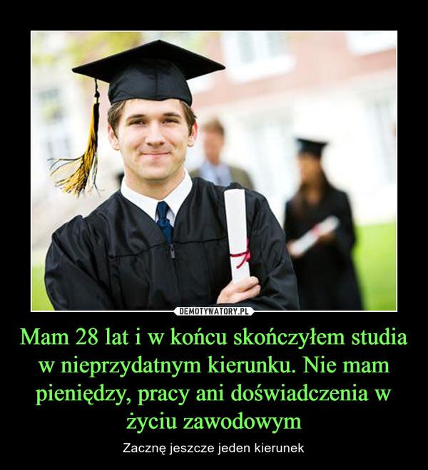 Mam 28 lat i w końcu skończyłem studia w nieprzydatnym kierunku. Nie mam pieniędzy, pracy ani doświadczenia w życiu zawodowym – Zacznę jeszcze jeden kierunek