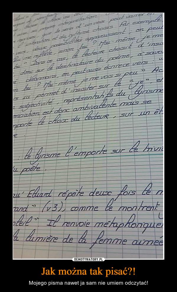 Jak można tak pisać?! – Mojego pisma nawet ja sam nie umiem odczytać!