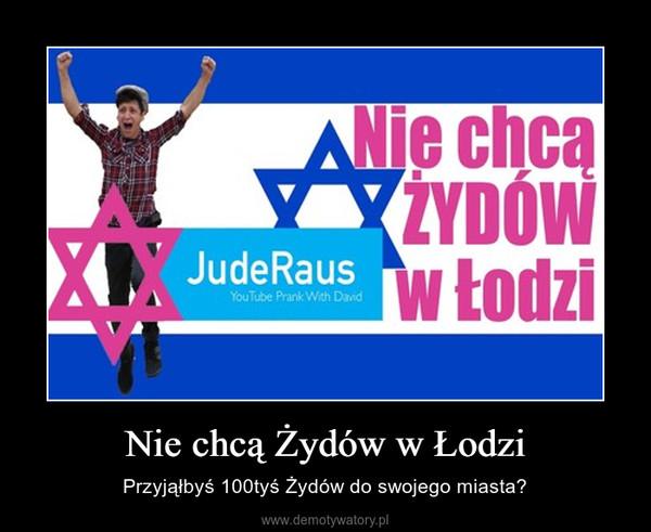 Nie chcą Żydów w Łodzi – Przyjąłbyś 100tyś Żydów do swojego miasta?