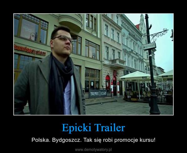 Epicki Trailer – Polska. Bydgoszcz. Tak się robi promocje kursu!