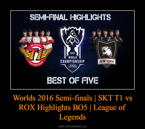 Worlds 2016 Semi-finals   SKT T1 vs ROX Highlights BO5   League of Legends –